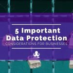5 Important Data Protection Considerations for Businesses