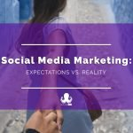 Social Media Marketing: Expectations vs. Reality