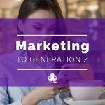 Marketing to Generation Z