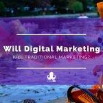 Will Digital Marketing Kill Traditional Marketing?
