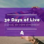 30 Days of Live: A Social INK Video Experiment