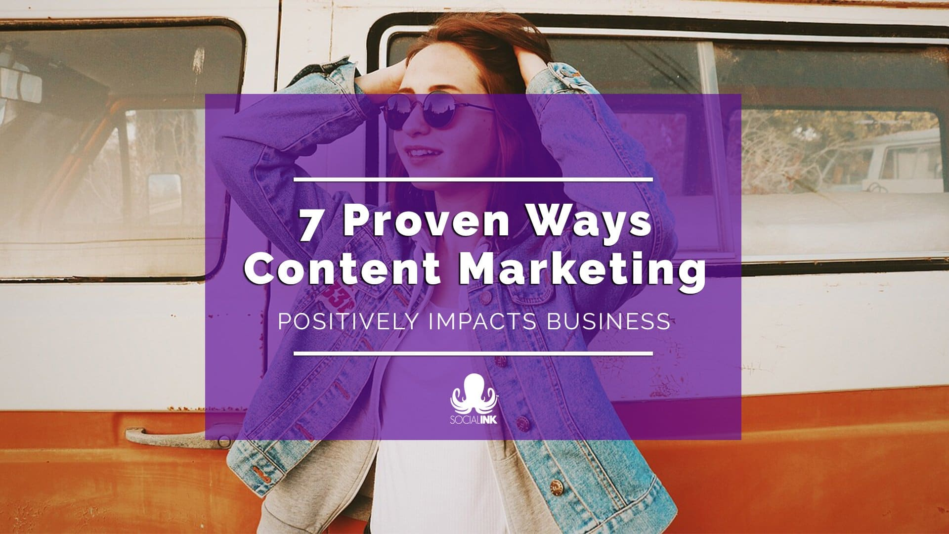 7 Proven Ways Content Marketing Positively Impacts Business