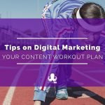 Tips on Digital Marketing: Content Marketing Workout Plan