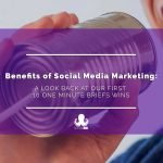 Benefits of Social Media Marketing: Told in 10 One Minute Briefs Wins