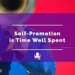 Self-Promotion is Time Well Spent