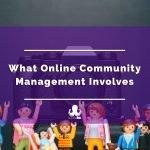 What Online Community Management Involves