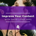 3 Apps to Make Your Content Better, Stronger, and Faster