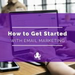 Get Started with Email Marketing in 2019