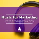 Free Music For Marketing: Videos, Podcasts, Apps, and More