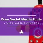 6 Free Social Media Tools & 3 Worth Paying For
