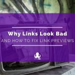 How to Fix Link Previews (AKA Why Your Links Look Bad on Social Media)
