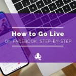 How to Go Live on Facebook: A Step-By-Step Guide