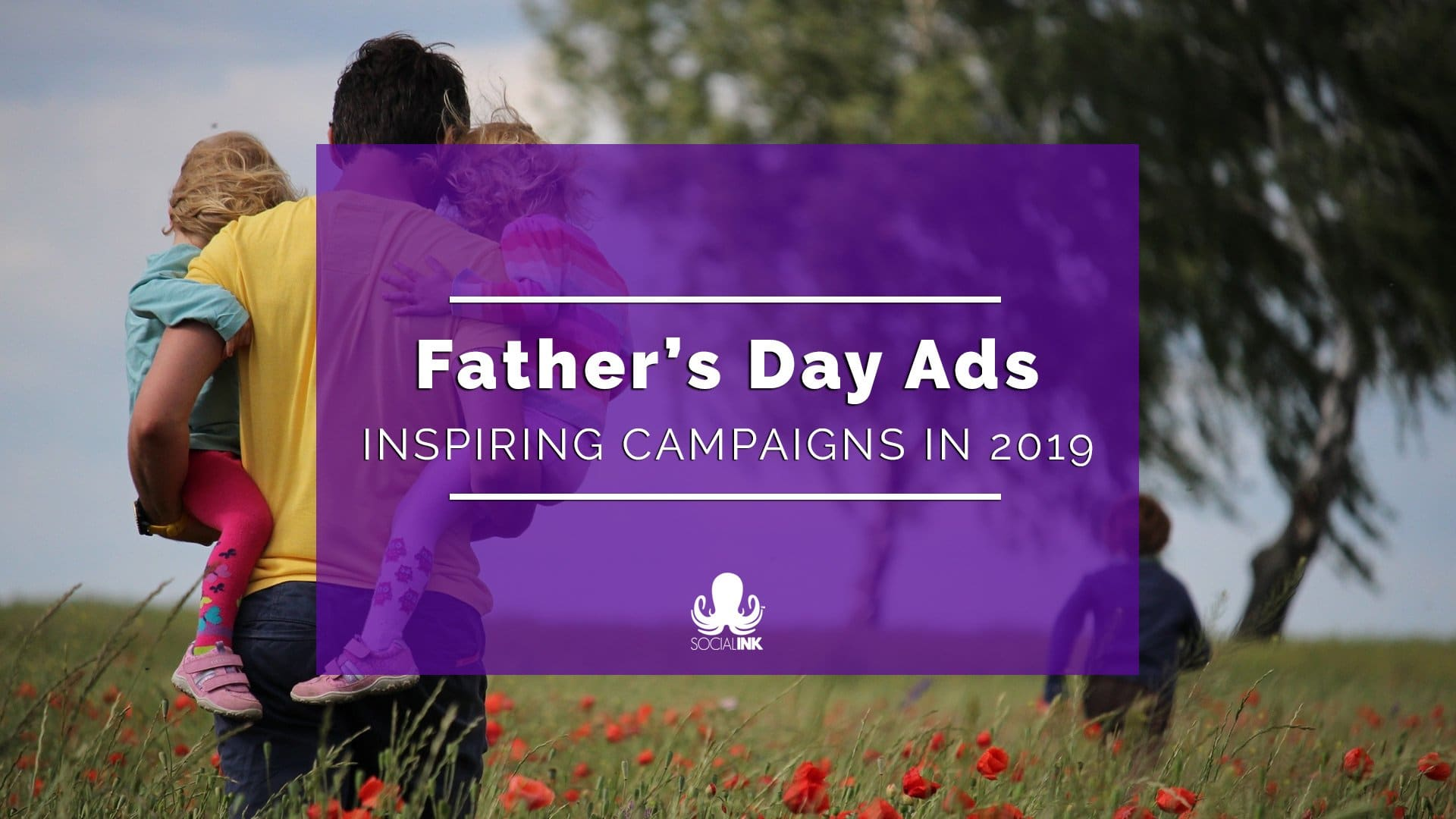 6 Inspiring Father's Day Ads and Campaigns in 2019
