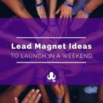 5 Lead Magnets You Could Launch in a Weekend