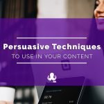 Persuasive Techniques: How to Write Engaging Content that Sells
