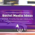 Social Media Content Ideas: 5 Quick Ideas That Get Results
