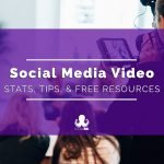 Social Media Video: Why & How To Use It [Free Video Resources]