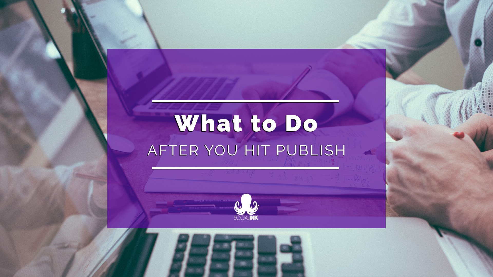 7 Things to Do After You Publish A Blog Post