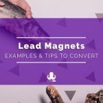 Lead Magnets: Tips & Examples to Grow Your List