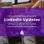 LinkedIn Updates in June You Might Have Missed