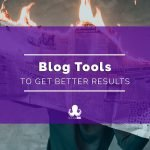 Blog Tools to Save Your Time, Money, and Team's Sanity